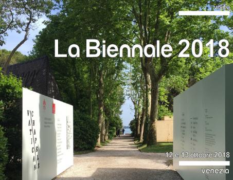 VISITA ALLA BIENNALE DI VENEZIA 2018 ~ Reggio Emilia e Piacenza 12 – 13 ottobre 2018